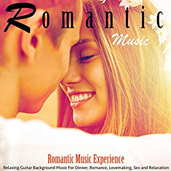Romantic Music: Relaxing Guitar Background Music for Dinner, Romance, Lovemaking, Sex and Relaxation