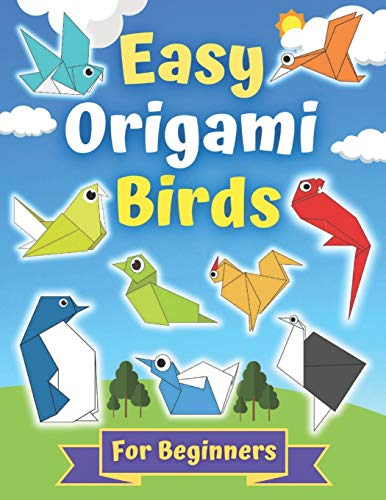 Easy Origami Birds For Beginners: Perfect Origami Book for Kids and Adults, 20 Amazing Projects About Birds for beginners With Step- By-Step Instructions, Creativity Training & Brain Development