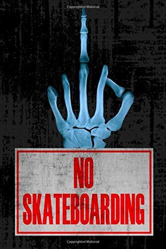 No Skateboarding: Notizbuch - Tagebuch / Lustiges Notebook für alle Skater, Surfer und Snowboarder für Schule, Studium, Arbeit oder Privat / 120 Seiten, Punktraster