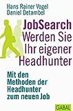 JobSearch. Werden Sie Ihr eigener Headhunter: Mit den Methoden der
