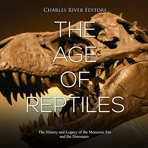 The Age of Reptiles Audiobook By Charles River Editors cover art
