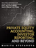 Private Equity Accounting, Investor Reporting, and Beyond: Advanced Guide for Private Equity Managers, Institutional Investors, Investment Professionals, and Students (English Edition)