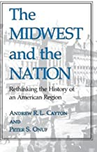 The Midwest and the Nation: Rethinking the History of an American Region (Midwestern History and Culture)