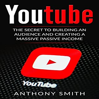 YouTube: The Secret to Building an Audience and Creating a Massive Passive Income cover art