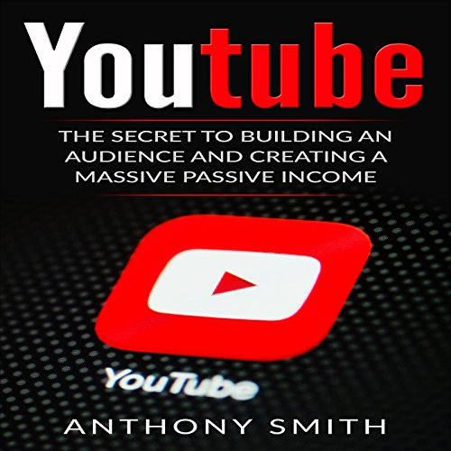 YouTube: The Secret to Building an Audience and Creating a Massive Passive Income audiobook cover art