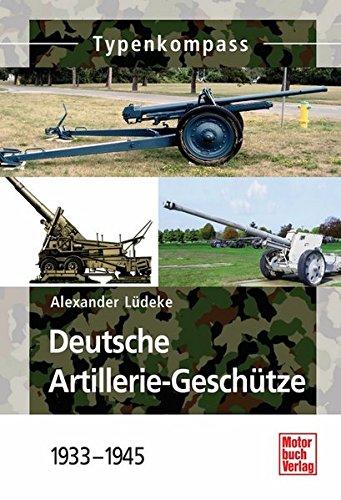 Deutsche Artillerie-Geschütze 1933-1945 (Typenkompass)