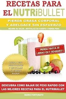RECETAS PARA EL NUTRiBULLET - Pierda Grasa y Adelgace Sin Esfuerzo: Como Bajar de Peso Rapido con Las Mejores Recetas Para el NutriBullet (Spanish Edition)