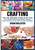 Crafting: The Top 300 Best Crafts: Fun and Easy Crafting Ideas, Patterns, Hobbies, Jewelry and More...