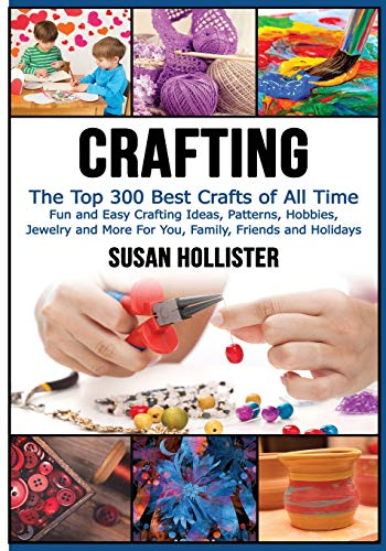 Compare Textbook Prices for Crafting: The Top 300 Best Crafts: Fun and Easy Crafting Ideas, Patterns, Hobbies, Jewelry and More For You, Family, Friends and Holidays Have Fun ... Sewing Decorating Woodworking Painting Guide  ISBN 9781548772499 by Hollister, Susan