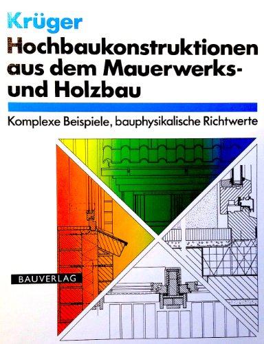 Hochbaukonstruktionen aus dem Mauerwerks- und Holzbau. Komplexe Beispiele, bauphysikalische Richtwerte