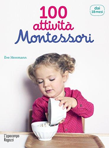 100 attività Montessori: dai 18 mesi ai 3 anni (Collana Montessori)