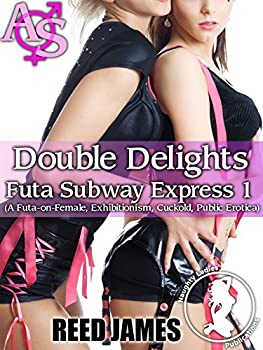 Double Delights  Futa Subway Express 1    A Futa-on-Female Exhibitionism Cuckold Public Erotica