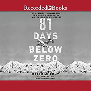 81 Days Below Zero     The Incredible Survival Story of a World War II Pilot in Alaska's Frozen Wilderness              By:                                                                                                                                 Brian Murphy,                                                                                        Toula Vlahou                               Narrated by:                                                                                                                                 Richard Ferrone                      Length: 8 hrs and 42 mins     369 ratings     Overall 4.2