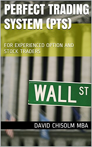 PERFECT TRADING SYSTEM (PTS): FOR EXPERIENCED OPTION AND STOCK TRADERS (English Edition)