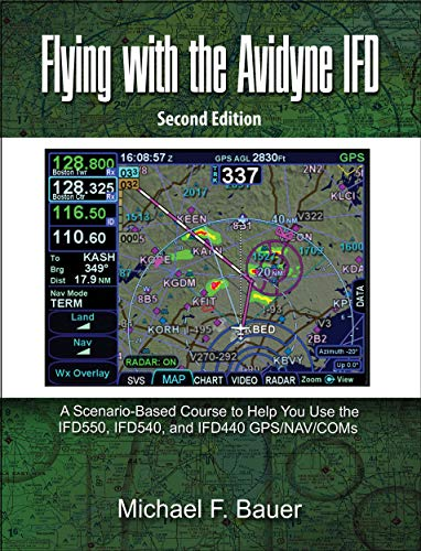 Flying with the Avidyne IFD: A Scenario-Based Course to Help You Fly with the IFD550, IFD540, and IFD440 GPS/NAV/COMs (English Edition)