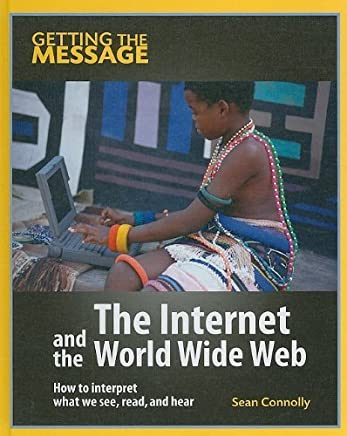 The Internet and the World Wide Web (Getting the Message) by Connolly, Sean (2010) Library Binding