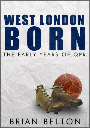 West London Born- The Early Years of QPR