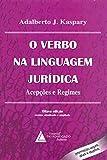 O Verbo Na Linguagem Jurídica: Acepções E Regimes