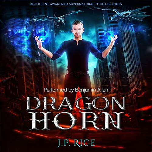 Dragon Horn     Bloodline Awakened Supernatural Thriller, Book 1              By:                                                                                                                                 J.P. Rice                               Narrated by:                                                                                                                                 Benjamin Allen                      Length: 9 hrs and 21 mins     14 ratings     Overall 3.9
