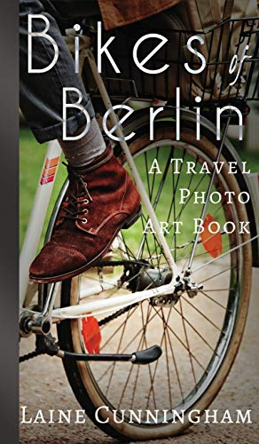 Bikes of Berlin: From Brandenburg Gate to Charlottenburg (Travel Photo Art, Band 1)