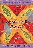SPA-MAESTRIA DEL AMOR: Un Libro de la Sabiduria Tolteca, the Mastery of Love, Spanish-Language Edition (Un libro de la sabiduría tolteca/ Toltec Wisdom Book)