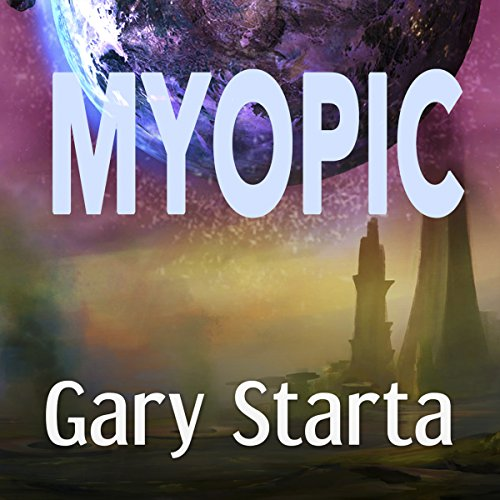 Myopic                   By:                                                                                                                                 Gary Starta                               Narrated by:                                                                                                                                 Rachel Alena                      Length: 1 hr and 12 mins     Not rated yet     Overall 0.0