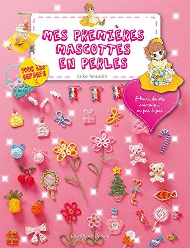 Mes Premieres Mascottes en Perles pour les Enfants Fleurs Fruits Animaux Pas a Pas PDF Books