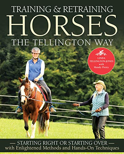 Training and Retraining Horses the Tellington Way: Starting Right or Starting Over with Enlightened Methods and Hands-On Techniques