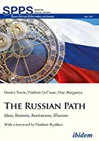 The Russian Path: Ideas, Interests, Institutions, Illusions (Soviet and Post-soviet Politics and Society)