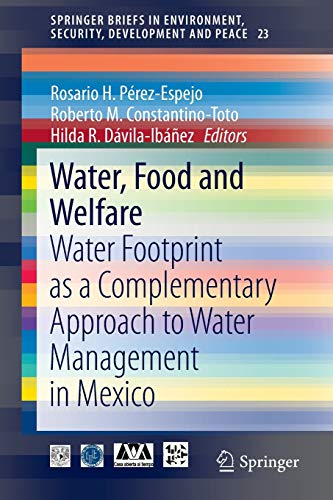 Water, Food and Welfare: Water Footprint as a Complementary Approach to Water Management in Mexico: 23 (SpringerBriefs in Environment, Security, Development and Peace)