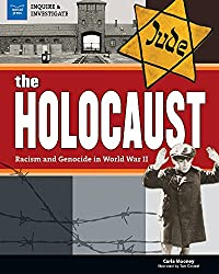 The Holocaust: Racism and Genocide in World War II (an Inquire & Investigate Book) by Carla Mooney, illustrated by Tom Casteel