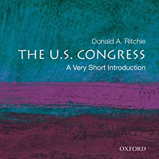 The U.S. Congress: A Very Short Introduction                    By:                                                                                                                                 Donald A. Ritchie                               Narrated by:                                                                                                                                 Bob Dunsworth                      Length: 4 hrs and 33 mins     17 ratings     Overall 4.4