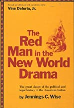 The Red Man in the New World Drama : The Great Classic of Political and Legal History of the American Indian