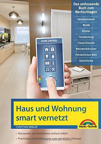 Netzwerk Haus und Wohnung smart vernetzen: Anleitung für Vernetzung von Haus, Wohnung und Firma mit Netzwerk und Smart Home