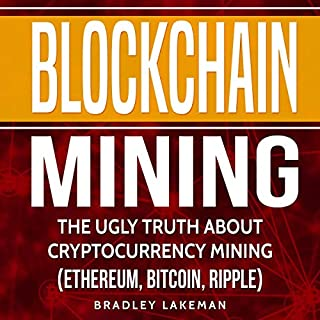 Blockchain Mining: The Ugly Truth About Cryptocurrency Mining (Ethereum, Bitcoin, Ripple) audiobook cover art