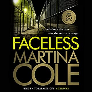 Faceless                   By:                                                                                                                                 Martina Cole                               Narrated by:                                                                                                                                 Annie Aldington                      Length: 14 hrs and 25 mins     215 ratings     Overall 4.5