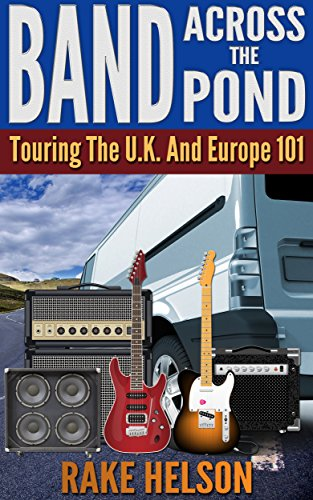 Band Across The Pond: Touring the U.K. and Europe 101 (singer, on the road, songwriter, drums, concert, guitarist, bass guitar) (English Edition)