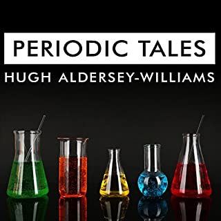 Periodic Tales     A Cultural History of the Elements, From Arsenic to Zinc              By:                                                                                                                                 Hugh Aldersey-Williams                               Narrated by:                                                                                                                                 Antony Ferguson                      Length: 12 hrs and 53 mins     449 ratings     Overall 4.0