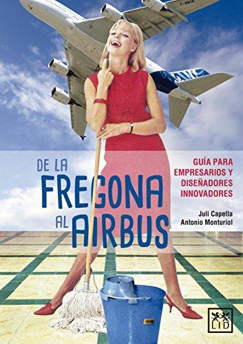 De la fregona al airbus: Guía Para Empresarios Y Diseñadores Innovadores (VIVA)