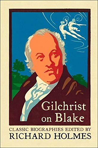 GILCHRIST ON BLAKE: The Life of William Blake by Alexander Gilchrist (Flamingo classic biographies)