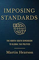 Imposing Standards: The North-south Dimension to Global Tax Politics (Cornell Studies in Money)