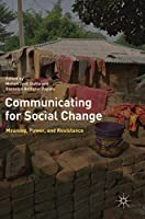 Communicating for Social Change: Meaning, Power, and Resistance