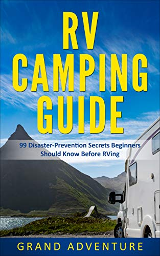 RV Camping Guide 99 Disaster Prevention Secrets Beginners Should Know Before RVing (English Edition)