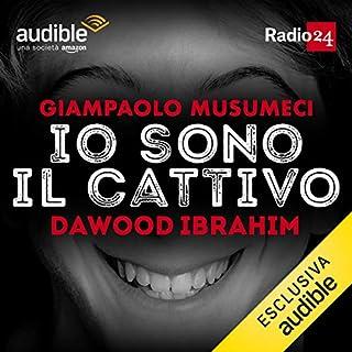Dawood Ibrahim     Io sono il cattivo              Di:                                                                                                                                 Giampaolo Musumeci                               Letto da:                                                                                                                                 Giampaolo Musumeci                      Durata:  30 min     56 recensioni     Totali 4,8