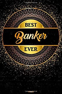Best Banker Ever Notebook: Golden Banker Journal 6 x 9 inch Book 120 lined pages gift