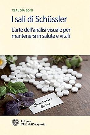 I sali di Schüssler: Larte dellanalisi visuale per mantenersi in salute e vitali