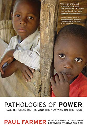 Pathologies of Power: Health, Human Rights, and the New War on the Poor (Volume 4) (California Series in Public Anthropology)