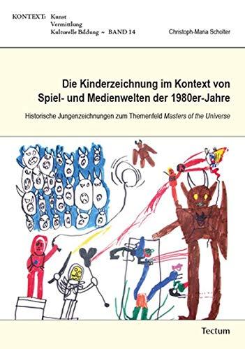 Die Kinderzeichnung im Kontext von Spiel- und Medienwelten der 1980er-Jahre: Historische Jungenzeichnungen zum Themenfeld Masters of the Universe