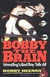 Bobby the Brain: Wrestling's Bad Boy Tells All