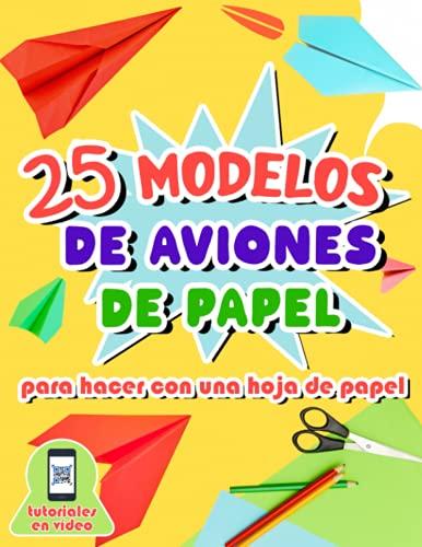 25 modelos de aviones de papel para hacer con una hoja de papel: Libro de origami con instrucciones detalladas de plegado para niños de 7 a 11 años - Vídeos explicativos